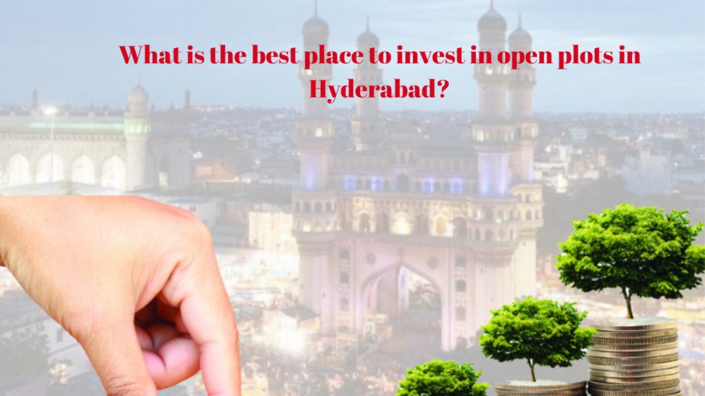 what is the best place to invest in open plots in hyderabad