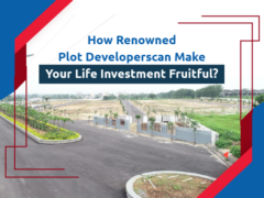 How a renowned plot developer can make your life investment fruitful