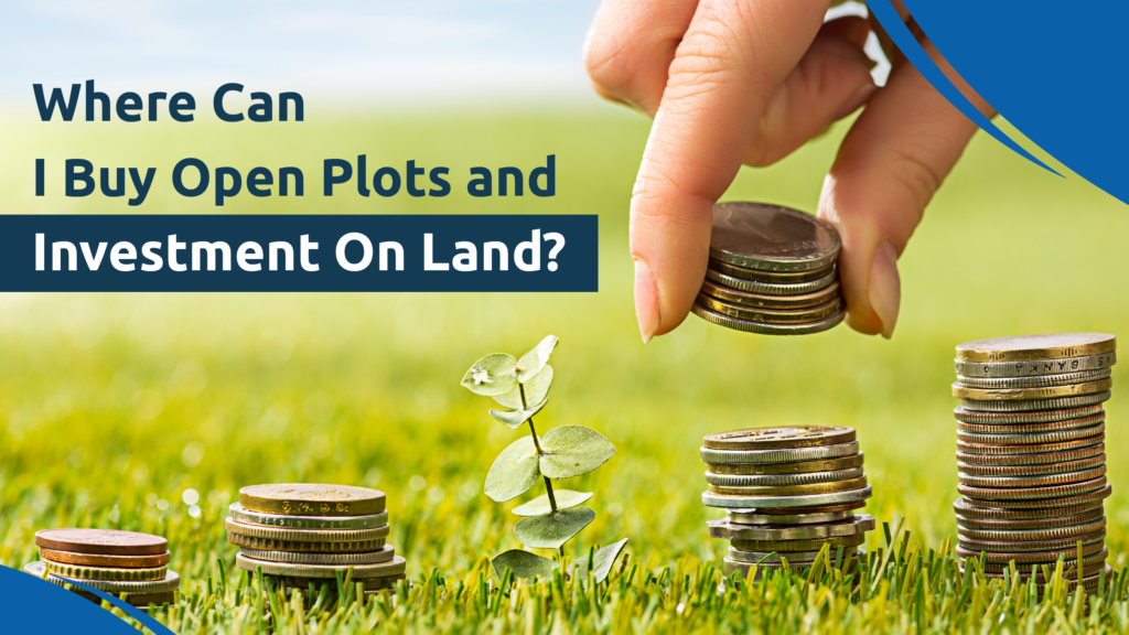Where Can I Buy Open Plots and Investment on Land