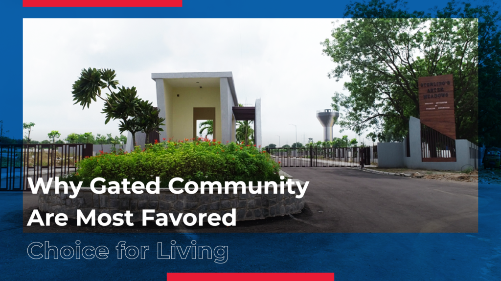 Why Gated Community Are Most Favored Choice for Living