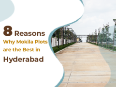 8 Reasons Why Mokila Plots are the Best in Hyderabad